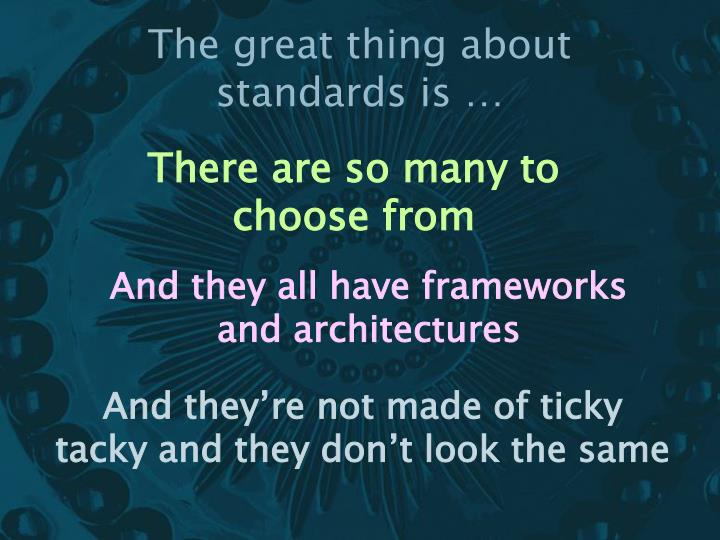 The great thing about standards is …