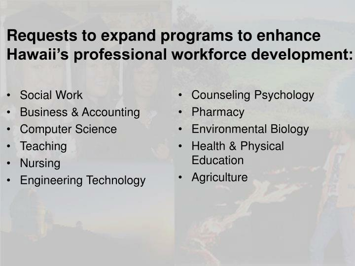 Requests to expand programs to enhance Hawaii's professional workforce development: