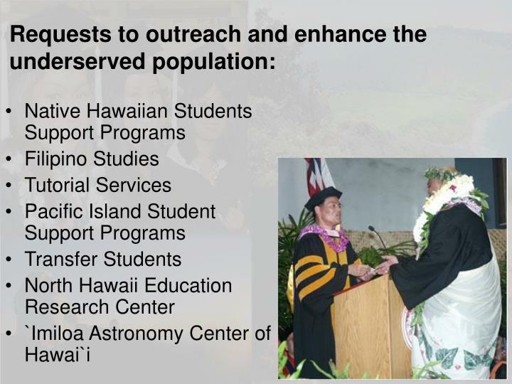 Requests to outreach and enhance the underserved population: