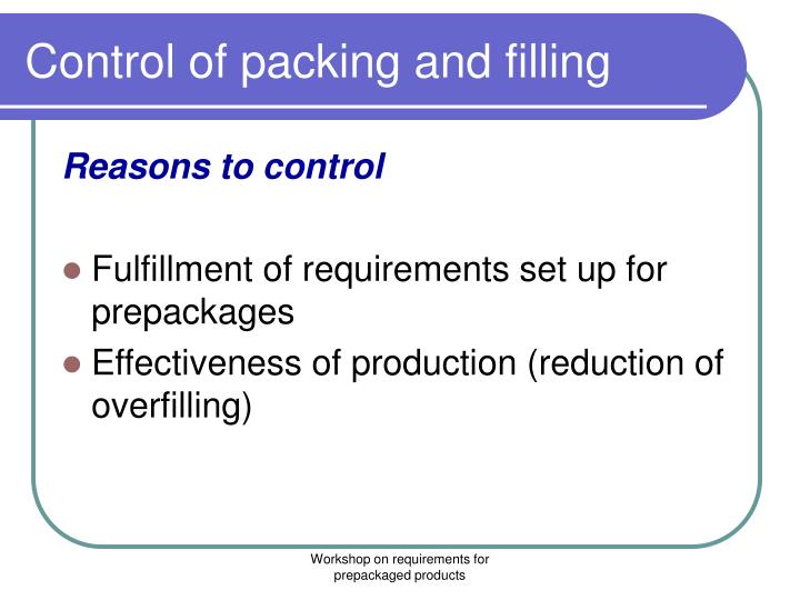 Control of packing and filling