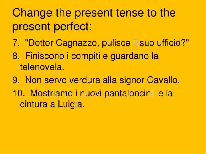 Change the present tense to the present perfect: