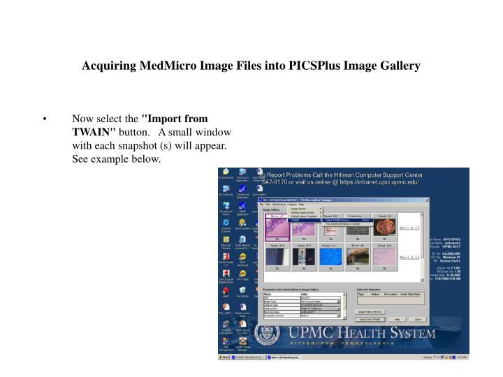 Acquiring MedMicro Image Files into PICSPlus Image Gallery