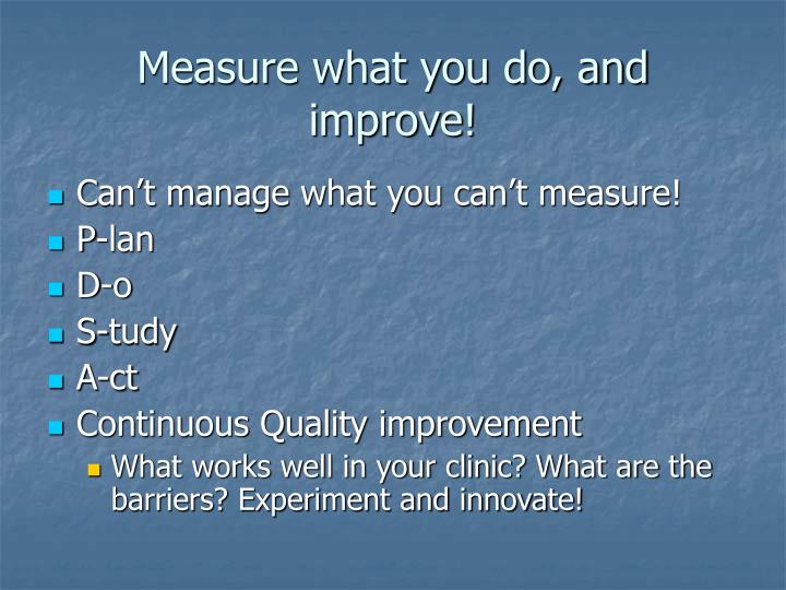 Measure what you do, and improve!