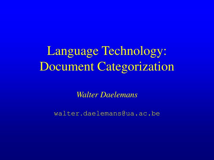 Language technology document categorization walter daelemans walter daelemans@ua ac be