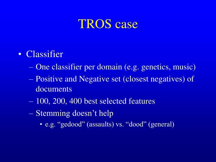 TROS case
