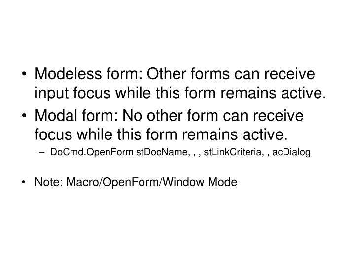 Modeless form: Other forms can receive input focus while this form remains active.