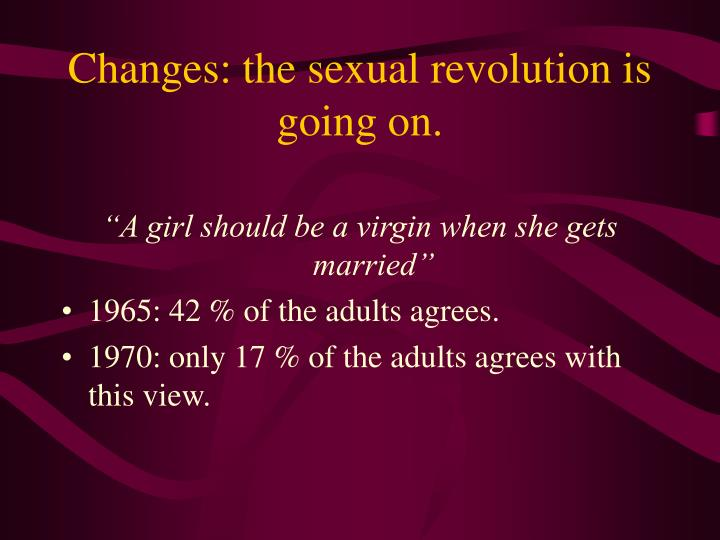 Changes: the sexual revolution is going on.