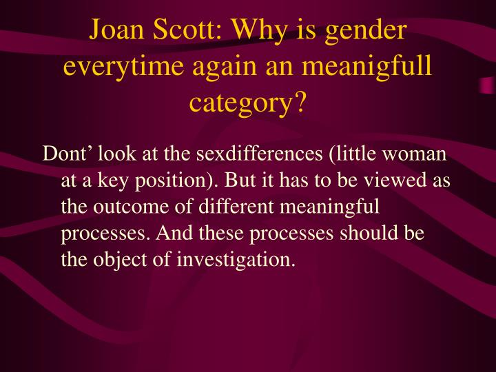 Joan Scott: Why is gender everytime again an meanigfull category?