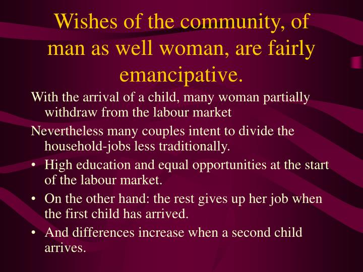Wishes of the community, of  man as well woman, are fairly emancipative.
