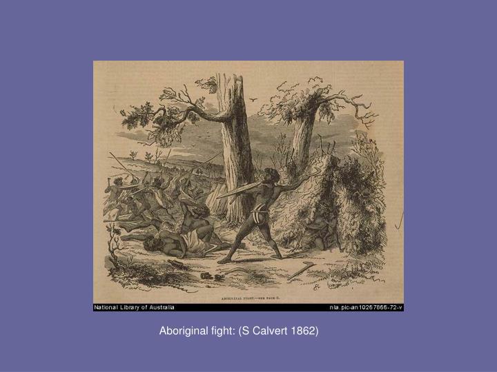 Aboriginal fight: (S Calvert 1862)