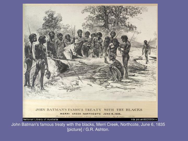 John Batman's famous treaty with the blacks, Merri Creek, Northcote, June 6, 1835 [picture] / G.R. Ashton.
