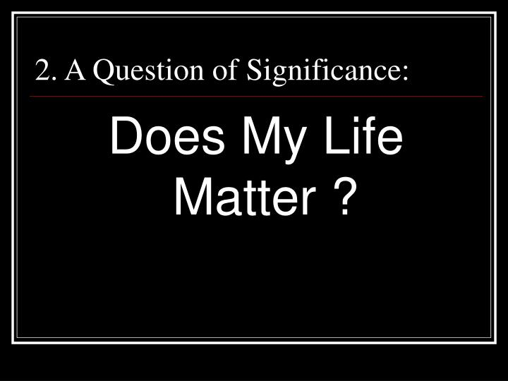 2. A Question of Significance: