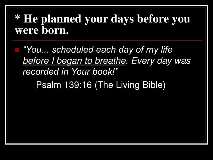 * He planned your days before you were born.