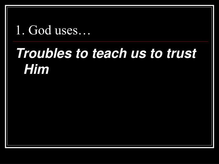 1. God uses…