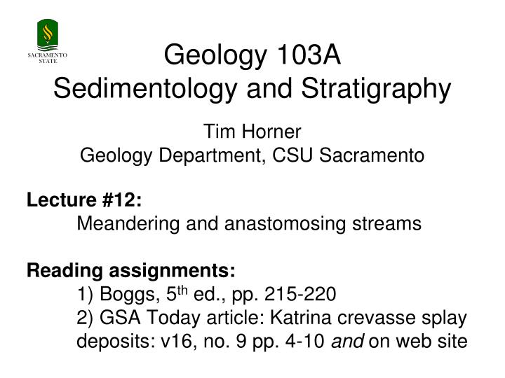 geology 103a sedimentology and stratigraphy tim horner geology department csu sacramento