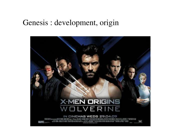 Genesis : development, origin