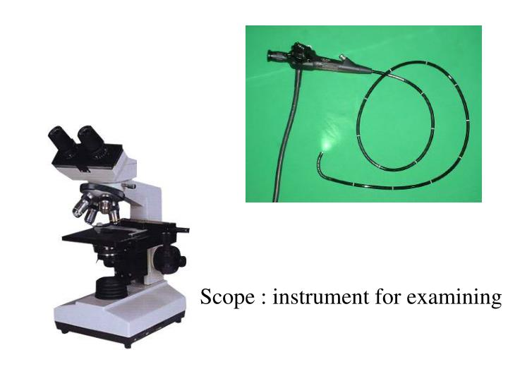 Scope : instrument for examining