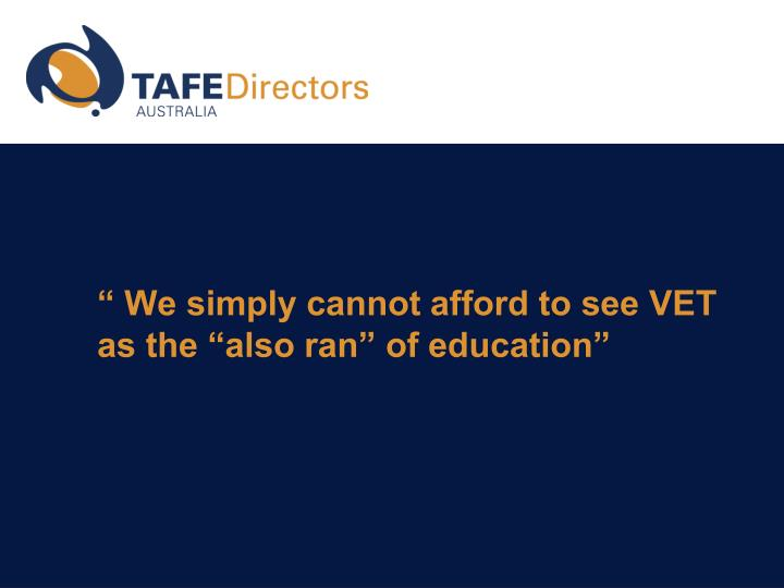 """ We simply cannot afford to see VET as the ""also ran"" of education"""