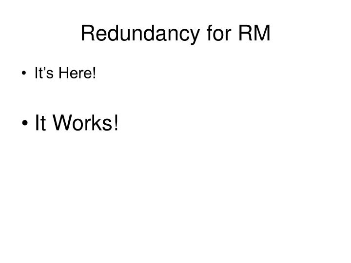 Redundancy for RM
