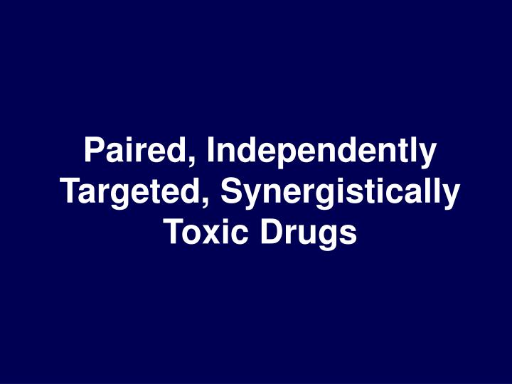 Paired, Independently Targeted, Synergistically Toxic Drugs