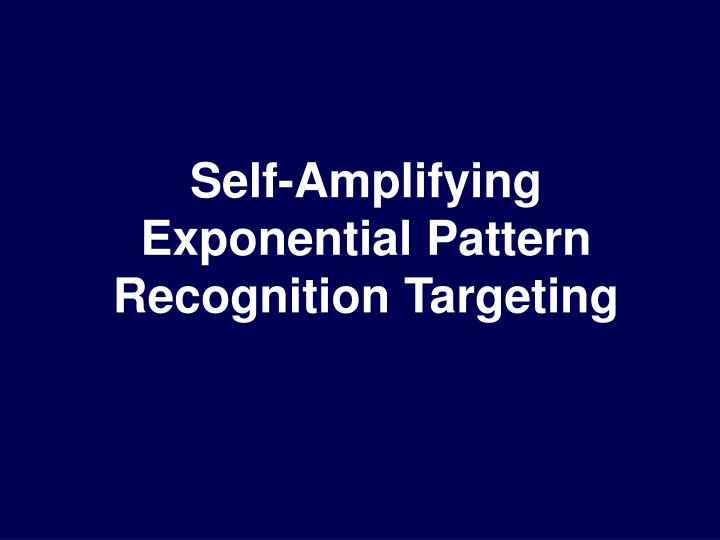 Self-Amplifying Exponential Pattern Recognition Targeting