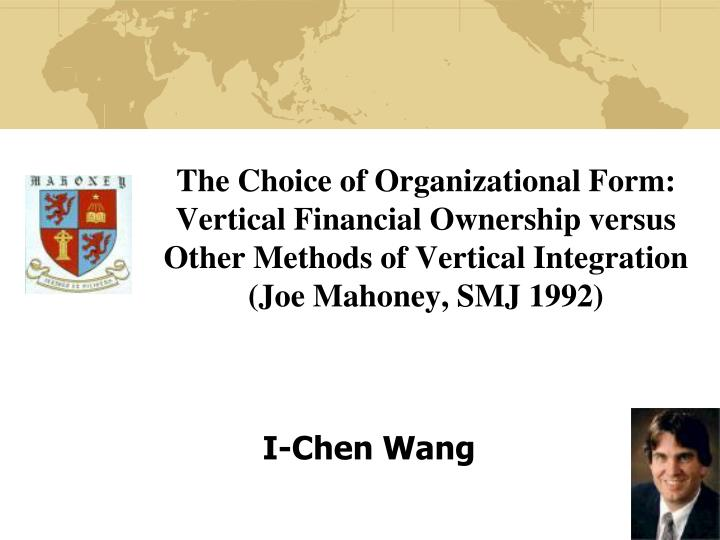 The Choice of Organizational Form: Vertical Financial Ownership versus Other Methods of Vertical Int...