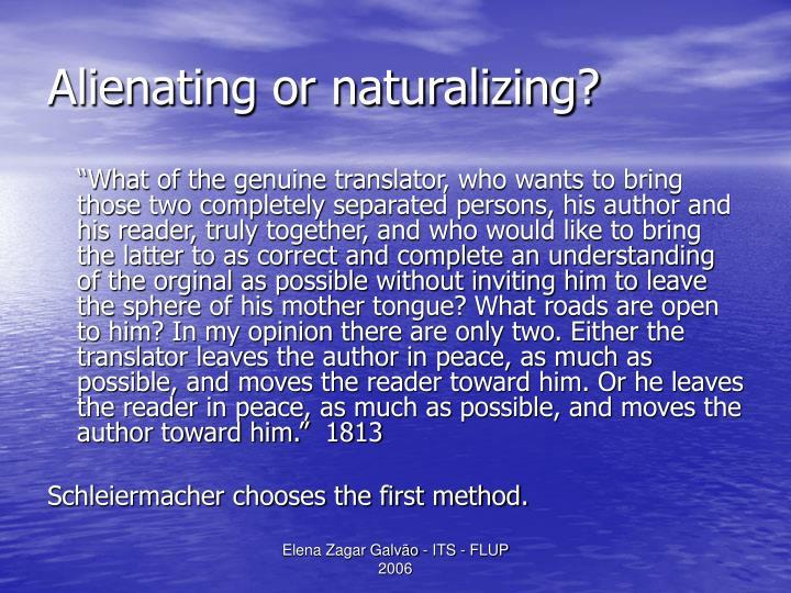 Alienating or naturalizing?