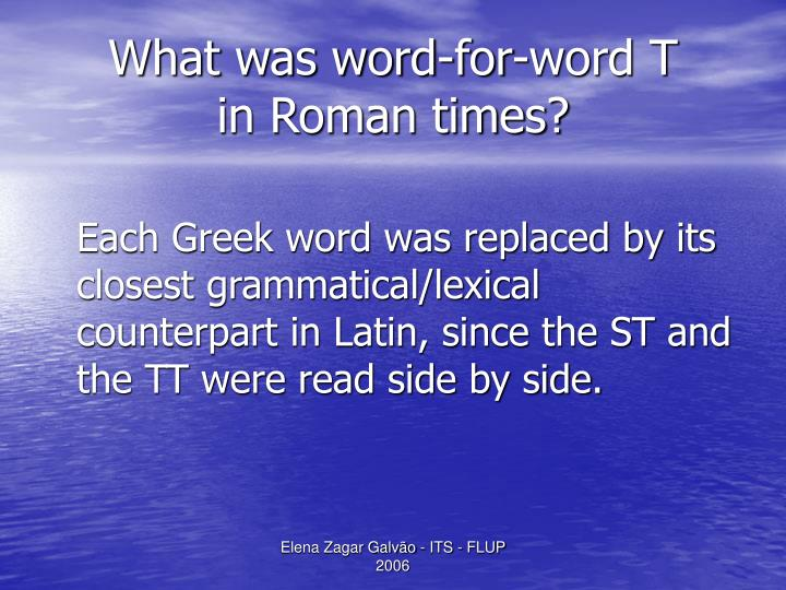 What was word-for-word T