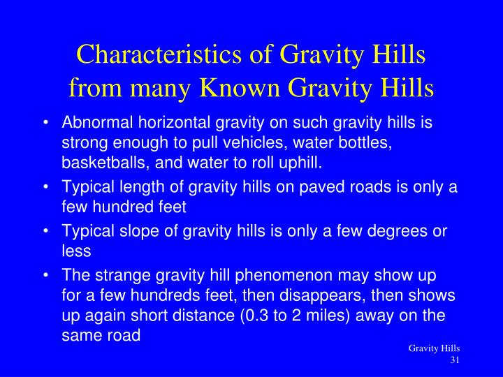 Abnormal horizontal gravity on such gravity hills is strong enough to pull vehicles, water bottles, basketballs, and water to roll uphill.