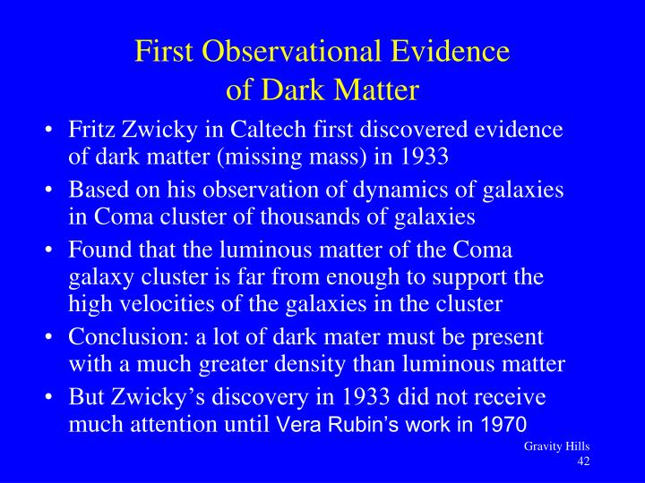 Fritz Zwicky in Caltech first discovered evidence of dark matter (missing mass) in 1933