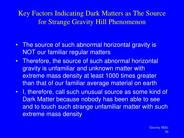 The source of such abnormal horizontal gravity is NOT our familiar regular matters