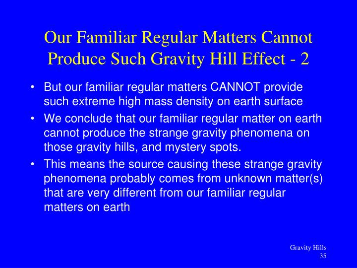 But our familiar regular matters CANNOT provide such extreme high mass density on earth surface
