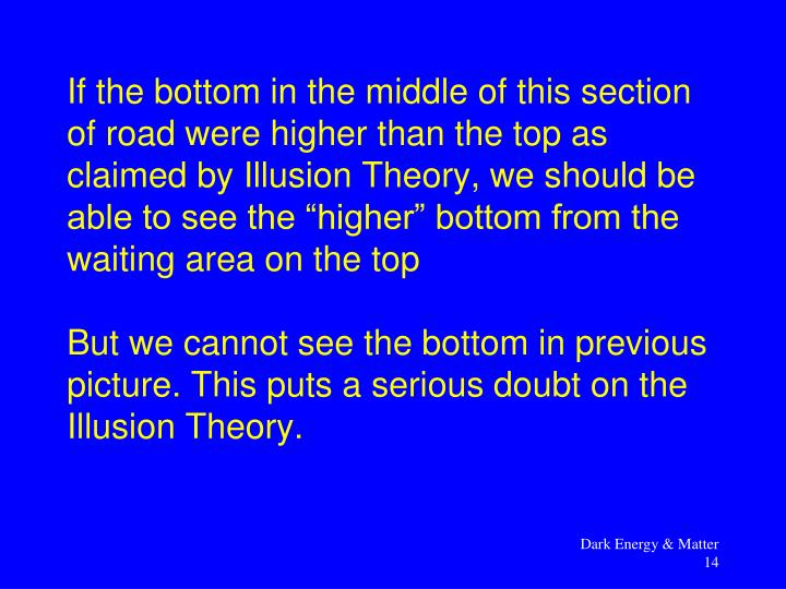 "If the bottom in the middle of this section of road were higher than the top as claimed by Illusion Theory, we should be able to see the ""higher"" bottom from the waiting area on the top"