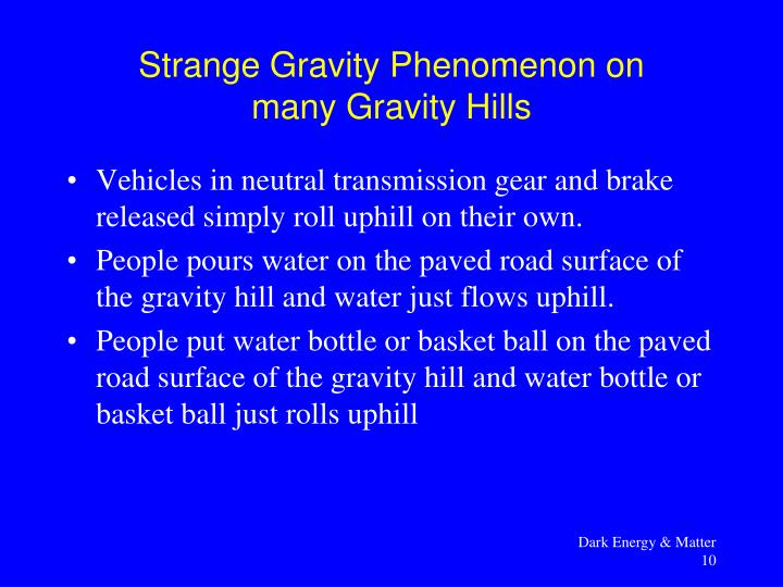 Vehicles in neutral transmission gear and brake released simply roll uphill on their own.