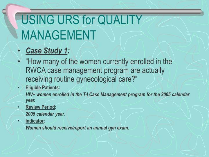 USING URS for QUALITY MANAGEMENT