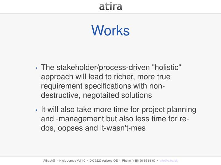 """The stakeholder/process-driven """"holistic"""" approach will lead to richer, more true requirement specifications with non-destructive, negotaited solutions"""