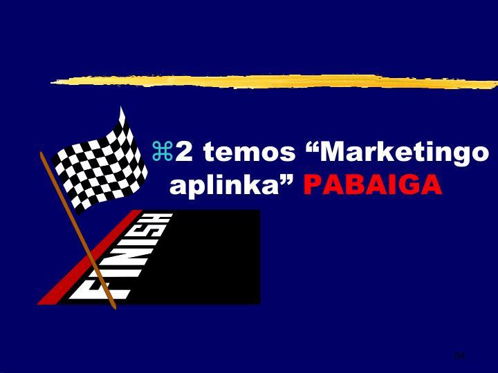 "2 temos ""Marketingo aplinka"""