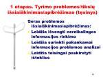 1 etapas tyrimo problemos tiksl i siai kinimas apibr imas t sinys
