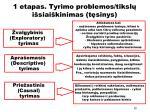 1 etapas tyrimo problemos tiksl i siai kinimas t sinys1