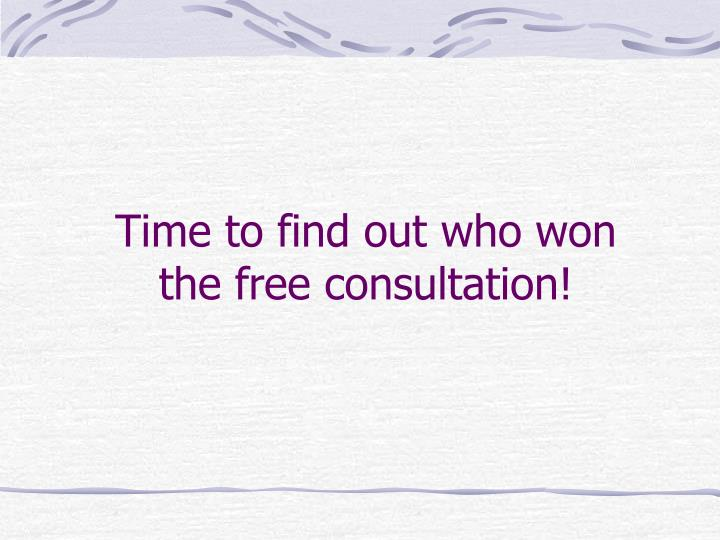 Time to find out who won    the free consultation!
