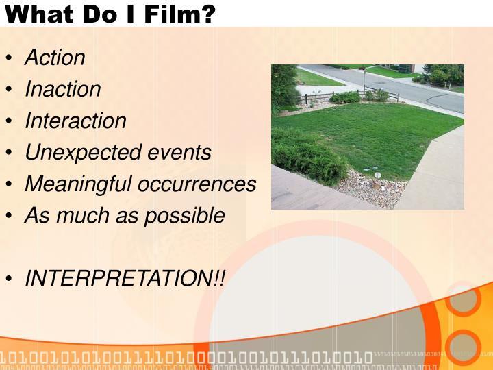 What Do I Film?