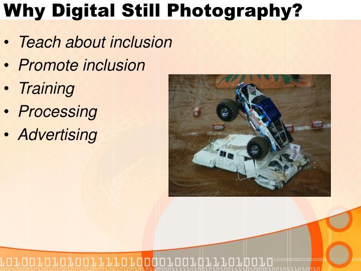 Why Digital Still Photography?