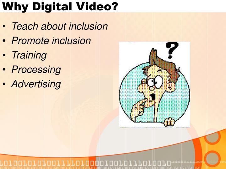 Why Digital Video?