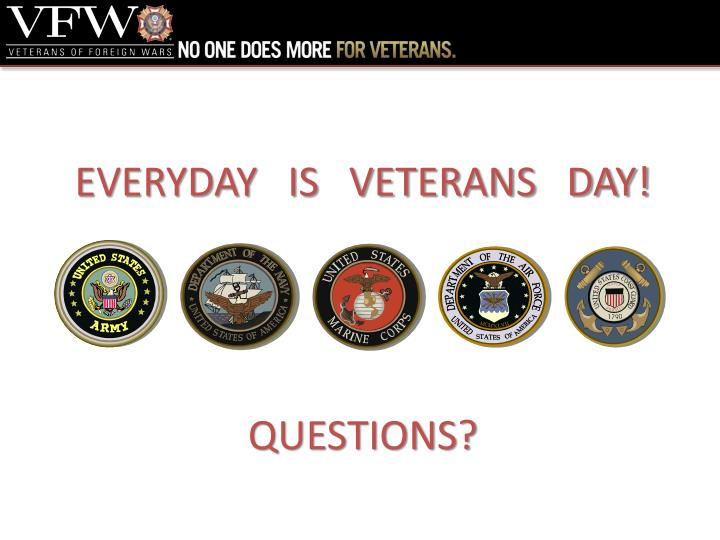 EVERYDAY   IS   VETERANS   DAY!