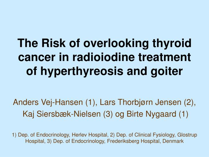 the risk of overlooking thyroid cancer in radioiodine treatment of hyperthyreosis and goiter
