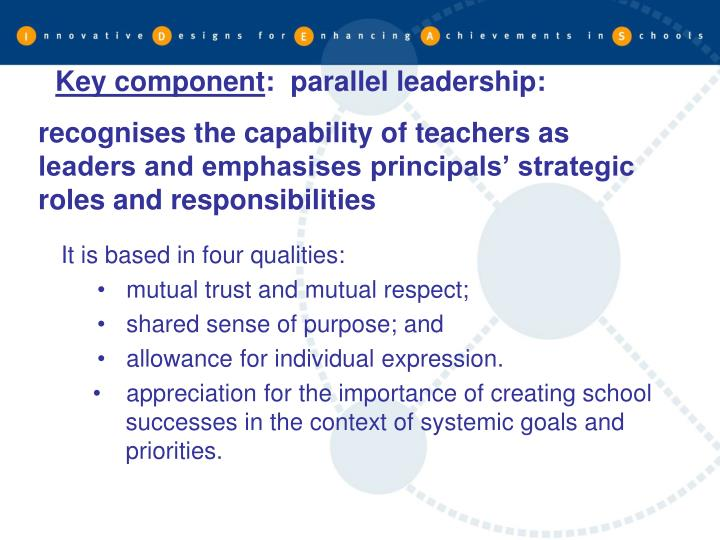 recognises the capability of teachers as leaders and emphasises principals' strategic roles and responsibilities