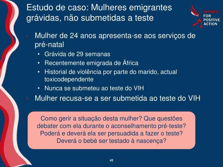 Estudo de caso: Mulheres emigrantes grávidas, não submetidas a teste