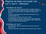 regimes de testes com op o opt out e opt in defini es