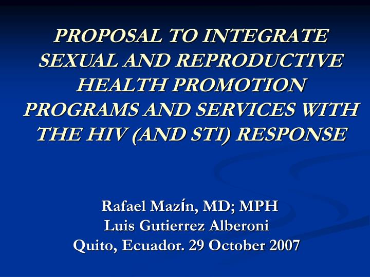 PROPOSAL TO INTEGRATE SEXUAL AND REPRODUCTIVE HEALTH PROMOTION  PROGRAMS AND SERVICES WITH THE HIV (AND STI) RESPONSE