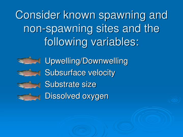 Consider known spawning and non-spawning sites and the following variables: